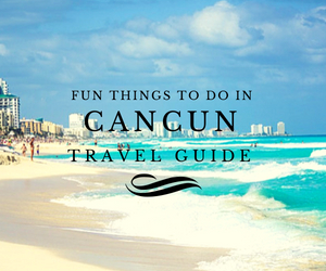 Fun things to do in Cancun travel guides